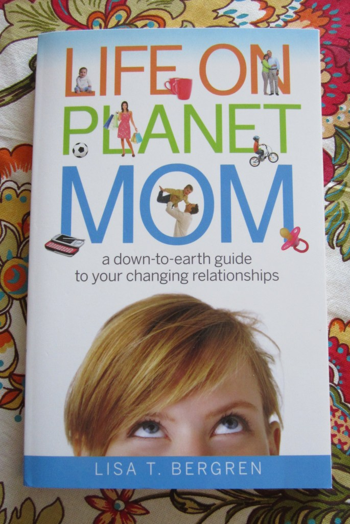 Life on Planet Mom by Lisa T. Bergren
